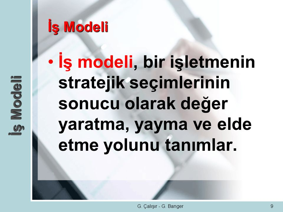 İş Modeli İş modeli, bir işletmenin stratejik seçimlerinin sonucu olarak değer yaratma, yayma ve elde etme yolunu tanımlar.