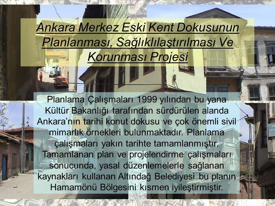 Ankara Merkez Eski Kent Dokusunun Planlanması, Sağlıklılaştırılması Ve Korunması Projesi