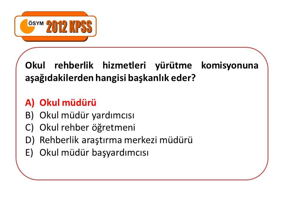 2012 KPSS Okul rehberlik hizmetleri yürütme komisyonuna aşağıdakilerden hangisi başkanlık eder Okul müdürü.