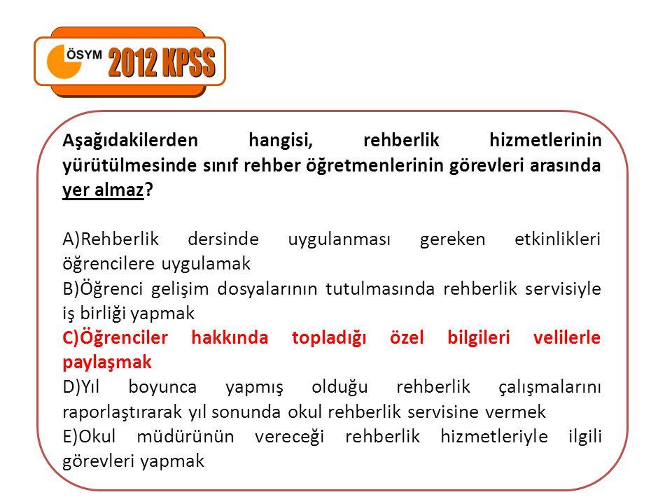 2012 KPSS Aşağıdakilerden hangisi, rehberlik hizmetlerinin yürütülmesinde sınıf rehber öğretmenlerinin görevleri arasında yer almaz