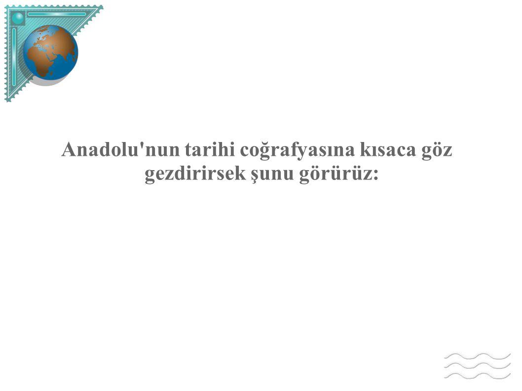 Anadolu nun tarihi coğrafyasına kısaca göz gezdirirsek şunu görürüz: