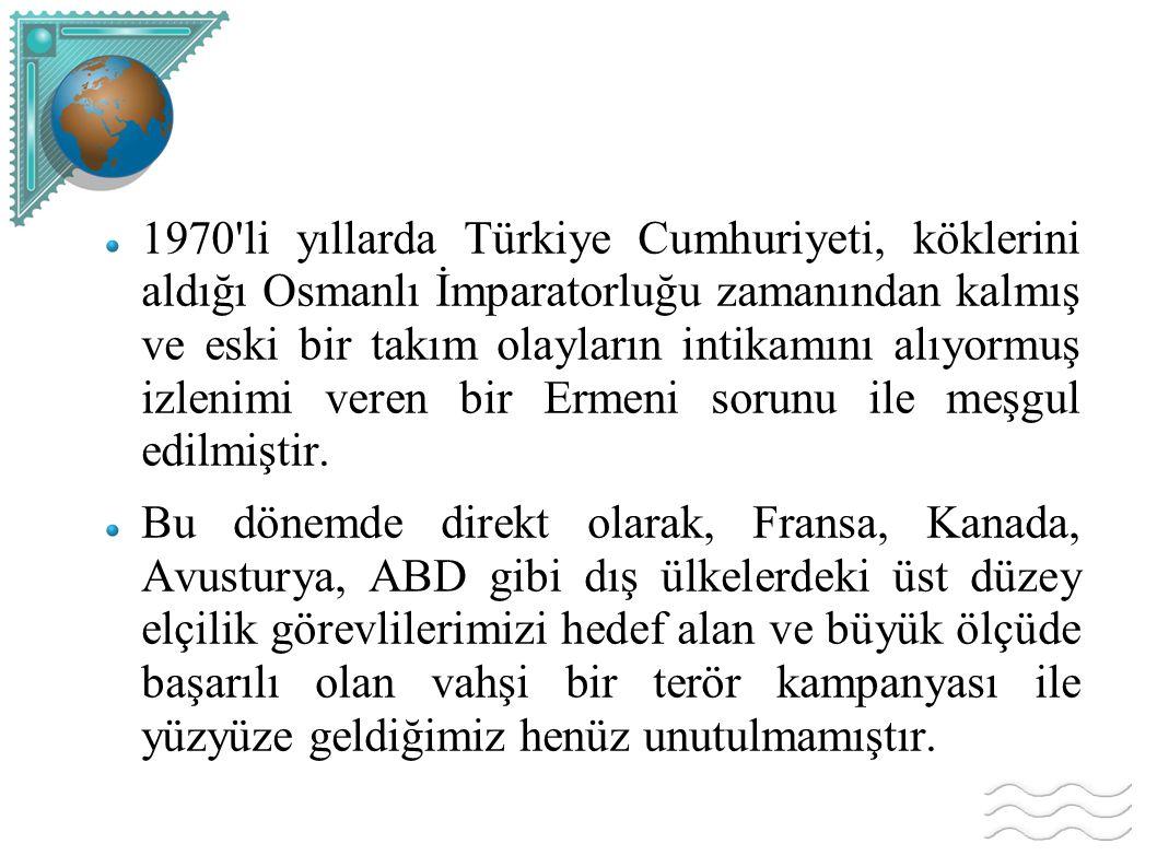 1970 li yıllarda Türkiye Cumhuriyeti, köklerini aldığı Osmanlı İmparatorluğu zamanından kalmış ve eski bir takım olayların intikamını alıyormuş izlenimi veren bir Ermeni sorunu ile meşgul edilmiştir.