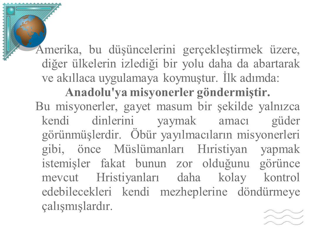 Anadolu ya misyonerler göndermiştir.