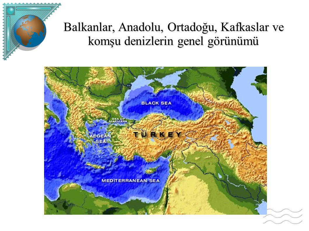 Balkanlar, Anadolu, Ortadoğu, Kafkaslar ve komşu denizlerin genel görünümü
