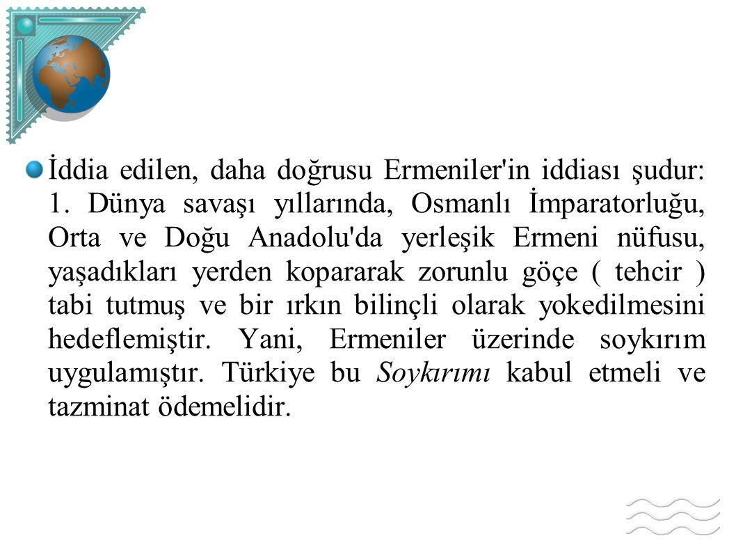 İddia edilen, daha doğrusu Ermeniler in iddiası şudur: 1