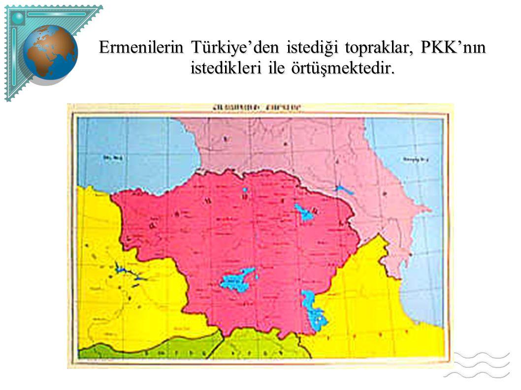 Ermenilerin Türkiye'den istediği topraklar, PKK'nın istedikleri ile örtüşmektedir.