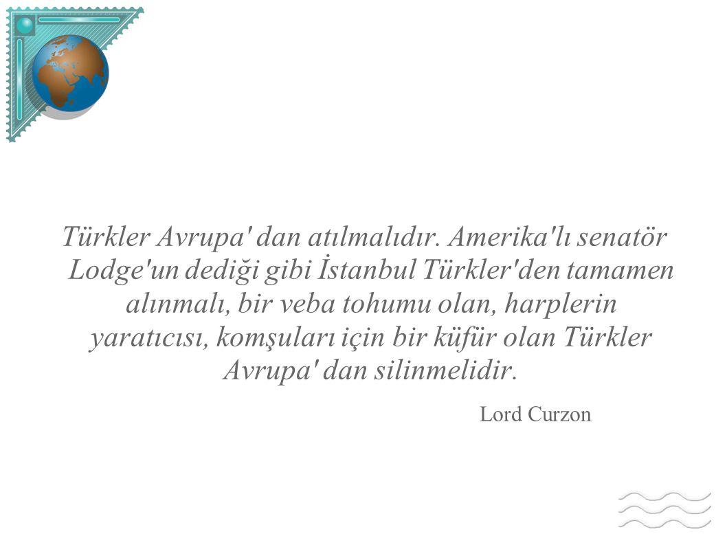 Türkler Avrupa dan atılmalıdır