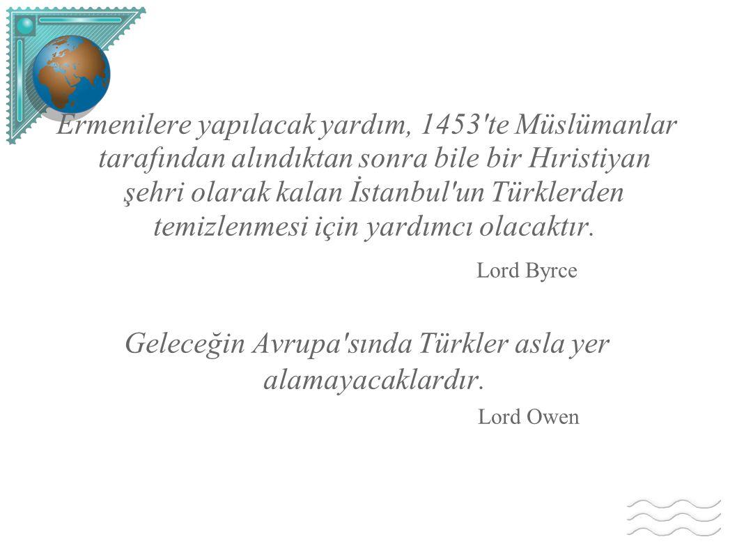 Geleceğin Avrupa sında Türkler asla yer alamayacaklardır.