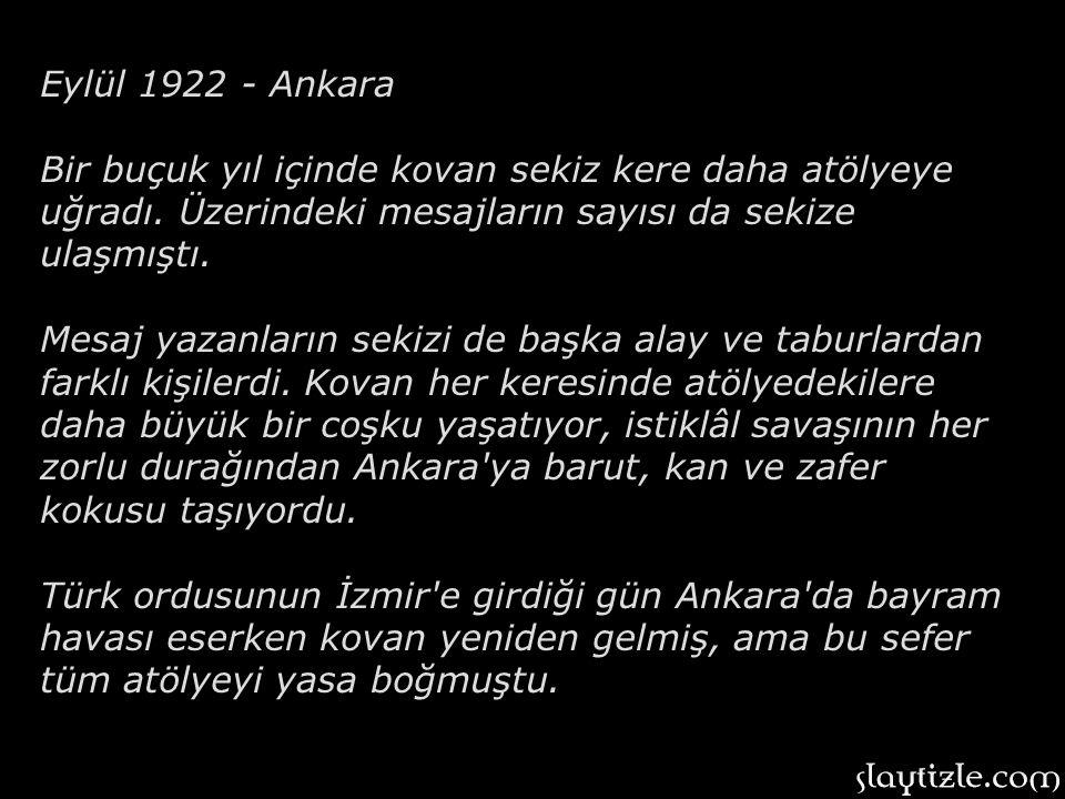 Eylül 1922 - Ankara Bir buçuk yıl içinde kovan sekiz kere daha atölyeye uğradı. Üzerindeki mesajların sayısı da sekize ulaşmıştı.