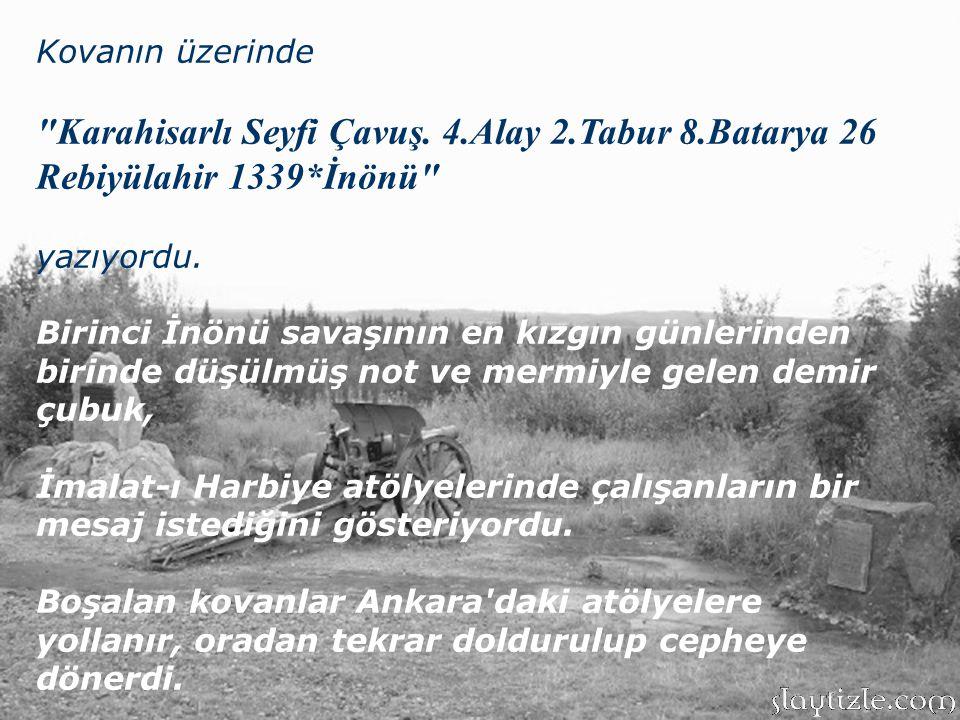 Kovanın üzerinde Karahisarlı Seyfi Çavuş. 4.Alay 2.Tabur 8.Batarya 26 Rebiyülahir 1339*İnönü yazıyordu.