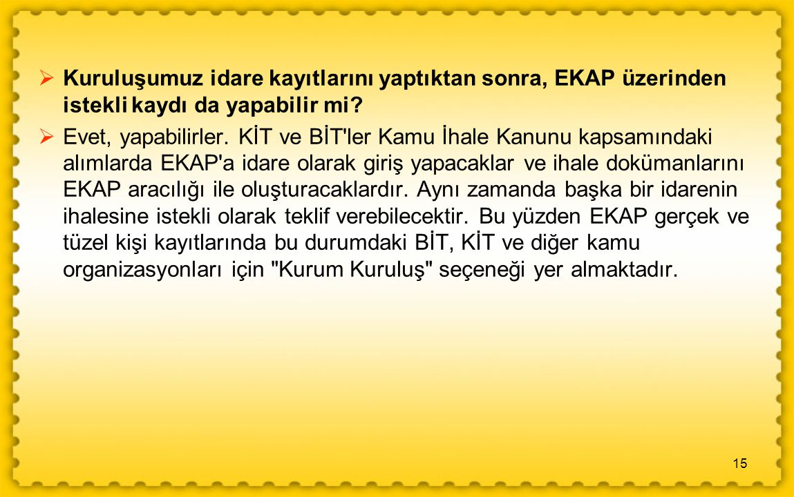 Kuruluşumuz idare kayıtlarını yaptıktan sonra, EKAP üzerinden istekli kaydı da yapabilir mi