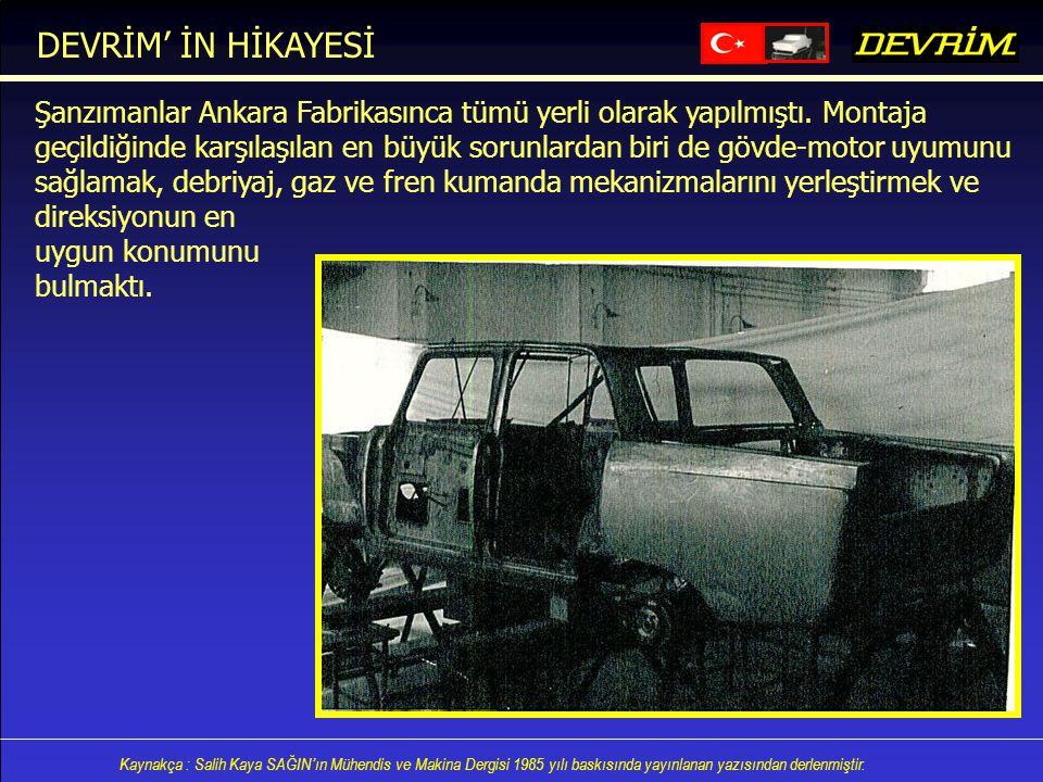 DEVRİM' İN HİKAYESİ Şanzımanlar Ankara Fabrikasınca tümü yerli olarak yapılmıştı. Montaja.
