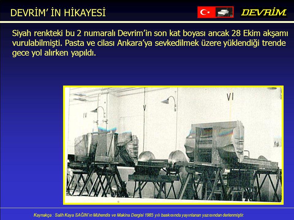 DEVRİM' İN HİKAYESİ Siyah renkteki bu 2 numaralı Devrim'in son kat boyası ancak 28 Ekim akşamı.