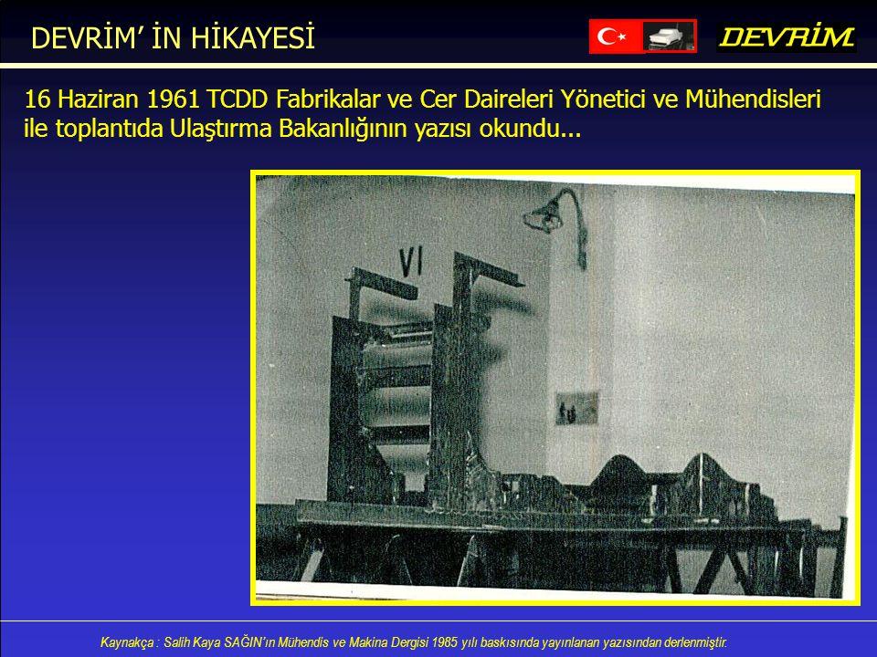 DEVRİM' İN HİKAYESİ 16 Haziran 1961 TCDD Fabrikalar ve Cer Daireleri Yönetici ve Mühendisleri.