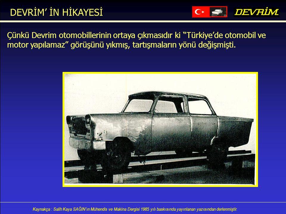 DEVRİM' İN HİKAYESİ Çünkü Devrim otomobillerinin ortaya çıkmasıdır ki Türkiye'de otomobil ve.