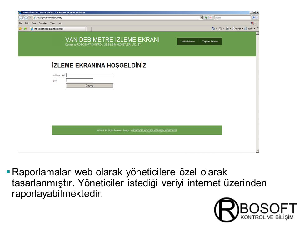 Raporlamalar web olarak yöneticilere özel olarak tasarlanmıştır