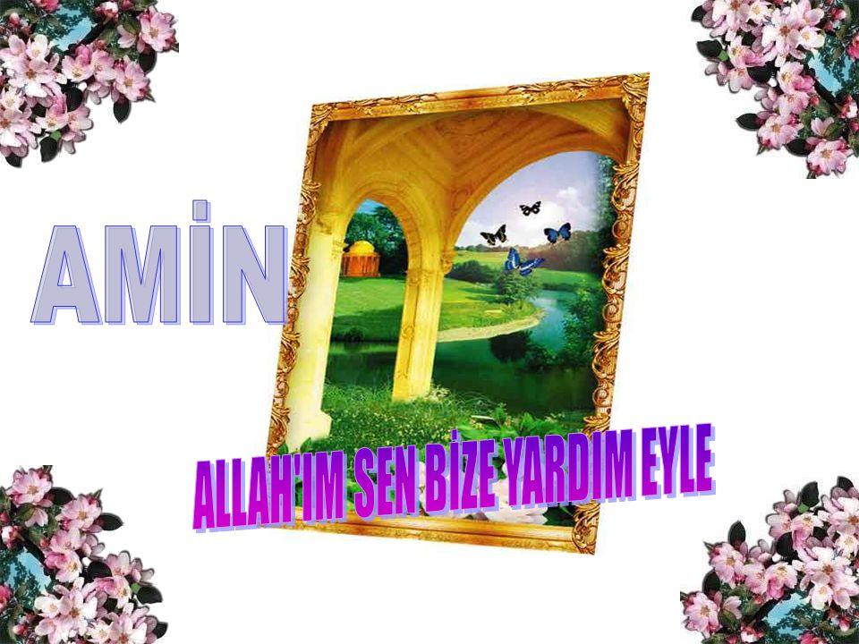 ALLAH IM SEN BİZE YARDIM EYLE