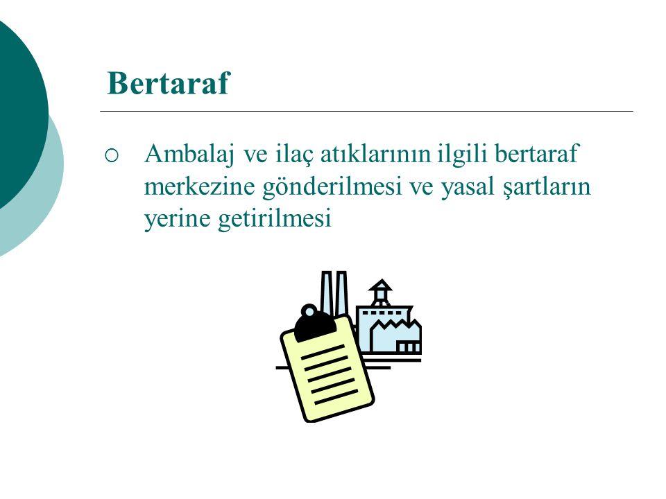 Bertaraf Ambalaj ve ilaç atıklarının ilgili bertaraf merkezine gönderilmesi ve yasal şartların yerine getirilmesi.