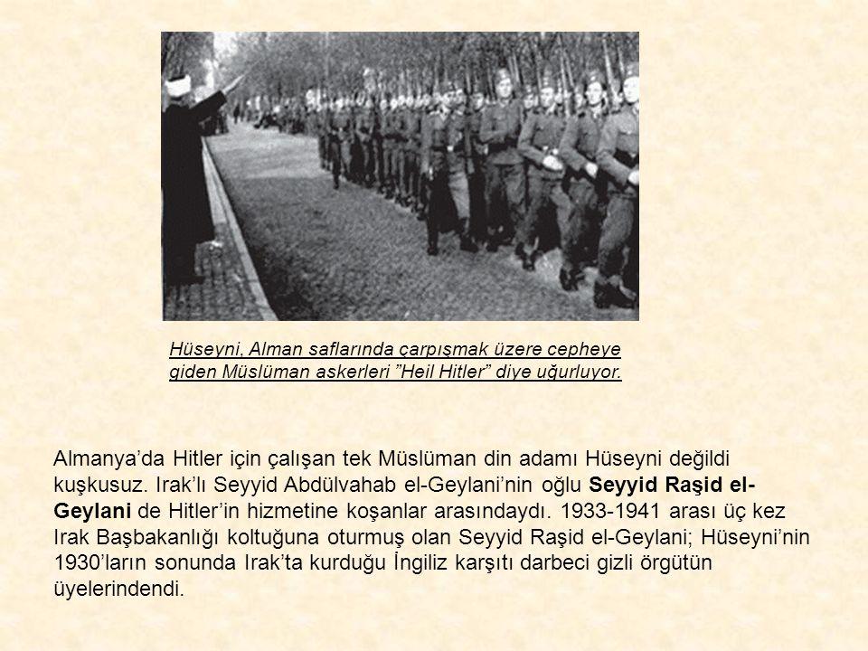 Hüseyni, Alman saflarında çarpışmak üzere cepheye giden Müslüman askerleri Heil Hitler diye uğurluyor.