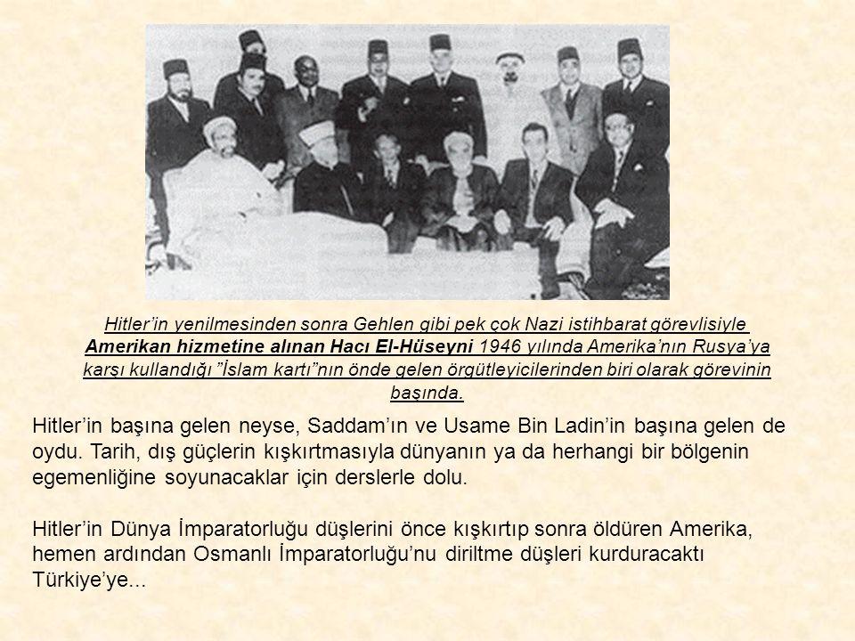 Hitler'in yenilmesinden sonra Gehlen gibi pek çok Nazi istihbarat görevlisiyle Amerikan hizmetine alınan Hacı El-Hüseyni 1946 yılında Amerika'nın Rusya'ya karşı kullandığı İslam kartı nın önde gelen örgütleyicilerinden biri olarak görevinin başında.