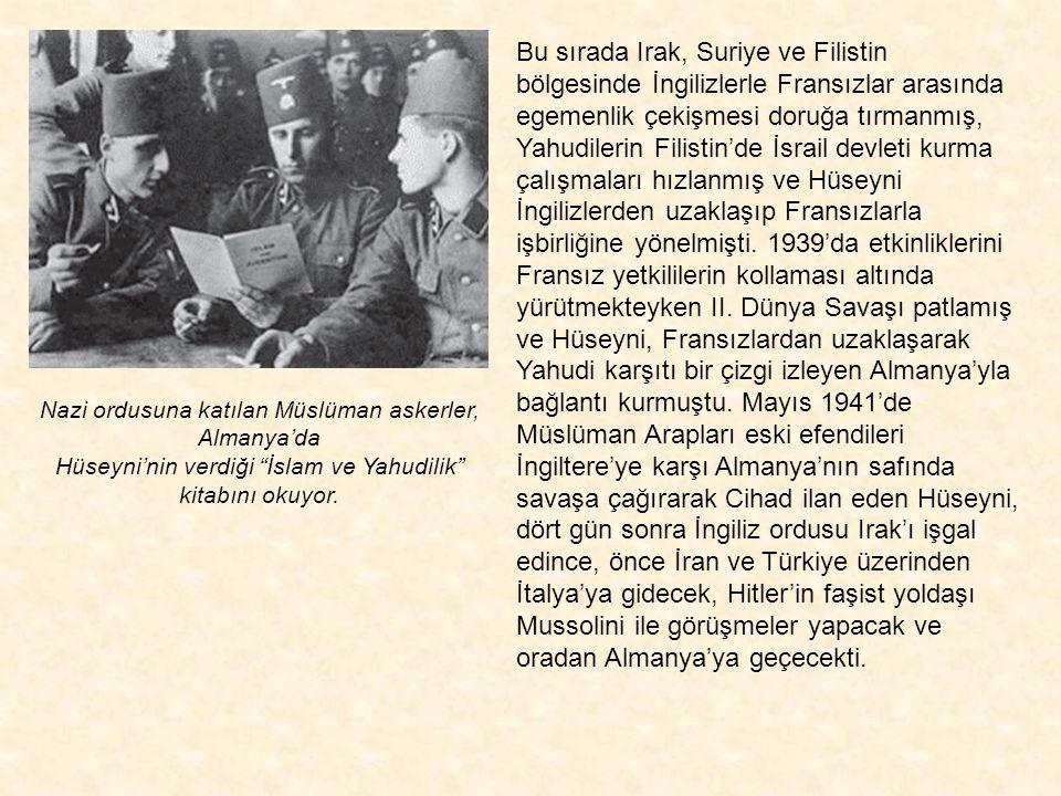 Bu sırada Irak, Suriye ve Filistin bölgesinde İngilizlerle Fransızlar arasında egemenlik çekişmesi doruğa tırmanmış, Yahudilerin Filistin'de İsrail devleti kurma çalışmaları hızlanmış ve Hüseyni İngilizlerden uzaklaşıp Fransızlarla işbirliğine yönelmişti. 1939'da etkinliklerini Fransız yetkililerin kollaması altında yürütmekteyken II. Dünya Savaşı patlamış ve Hüseyni, Fransızlardan uzaklaşarak Yahudi karşıtı bir çizgi izleyen Almanya'yla bağlantı kurmuştu. Mayıs 1941'de Müslüman Arapları eski efendileri İngiltere'ye karşı Almanya'nın safında savaşa çağırarak Cihad ilan eden Hüseyni, dört gün sonra İngiliz ordusu Irak'ı işgal edince, önce İran ve Türkiye üzerinden İtalya'ya gidecek, Hitler'in faşist yoldaşı Mussolini ile görüşmeler yapacak ve oradan Almanya'ya geçecekti.