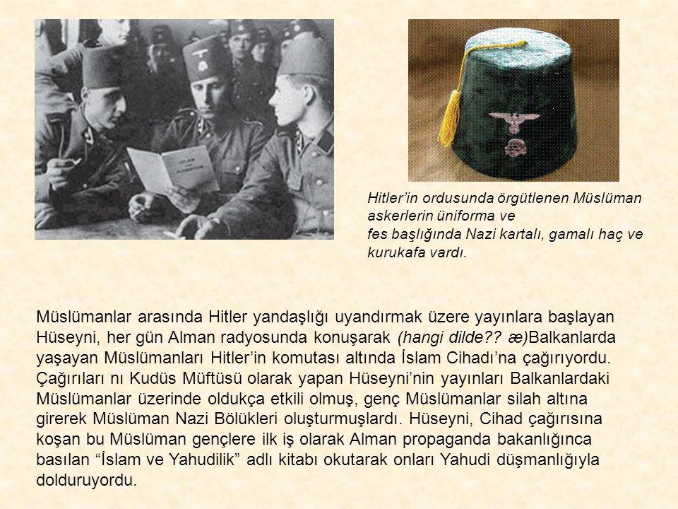 Hitler'in ordusunda örgütlenen Müslüman askerlerin üniforma ve fes başlığında Nazi kartalı, gamalı haç ve kurukafa vardı.