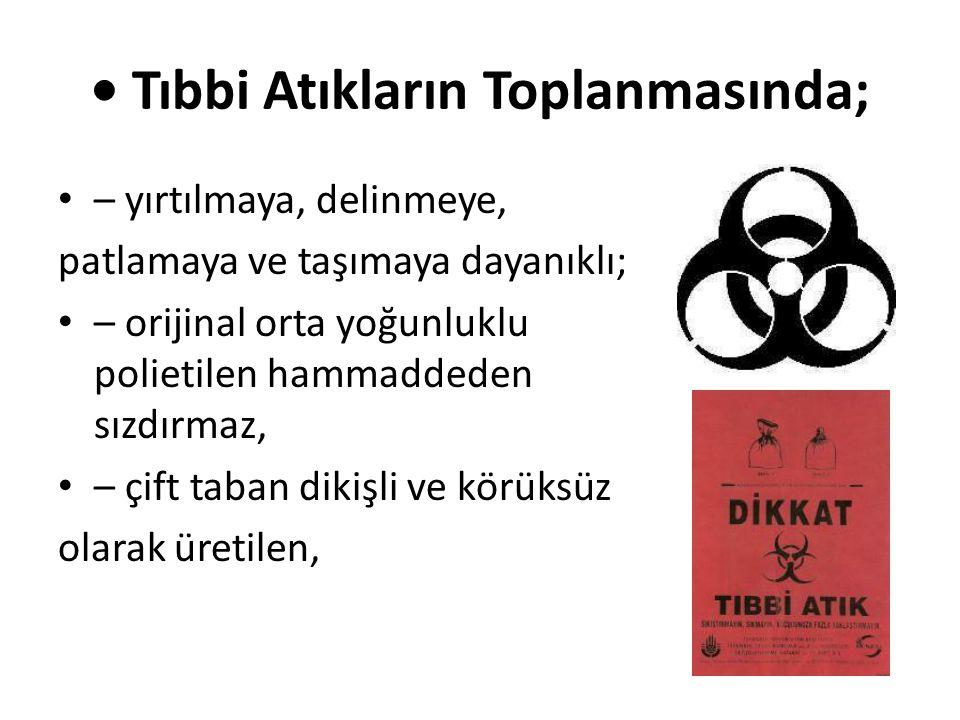 • Tıbbi Atıkların Toplanmasında;