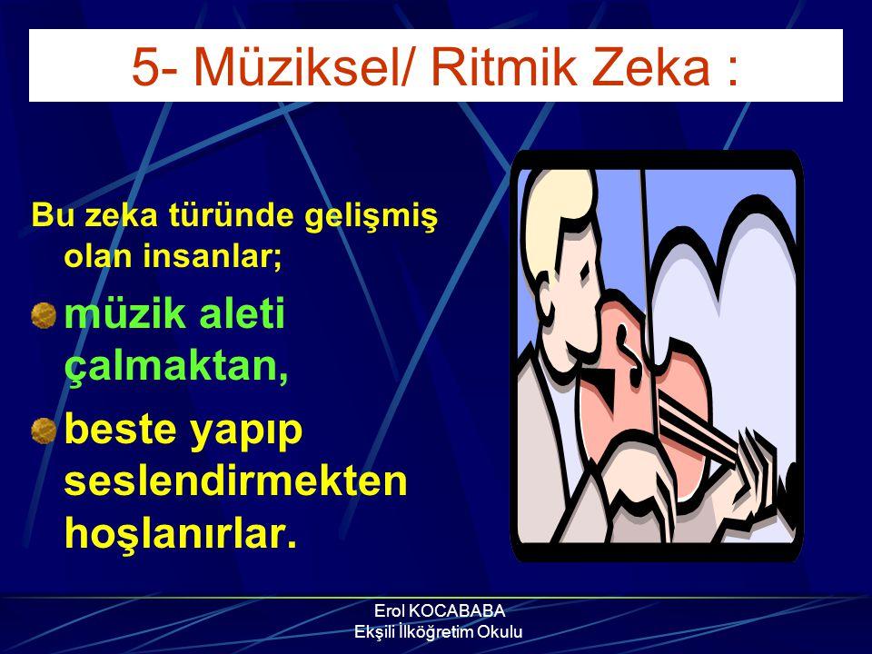 5- Müziksel/ Ritmik Zeka :