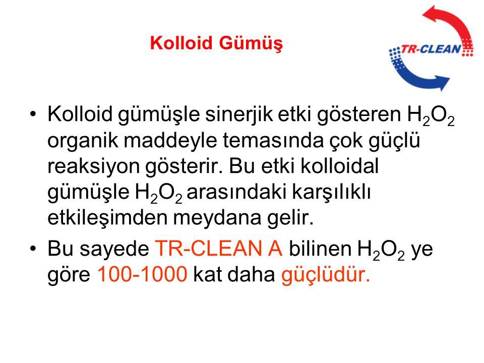 Bu sayede TR-CLEAN A bilinen H2O2 ye göre 100-1000 kat daha güçlüdür.