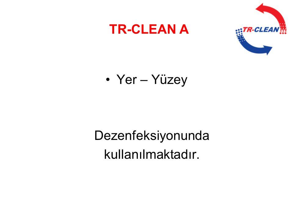 TR-CLEAN A Yer – Yüzey Dezenfeksiyonunda kullanılmaktadır.