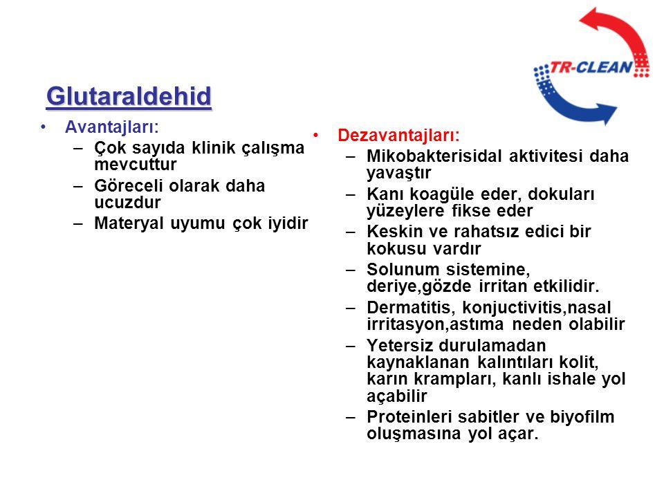Glutaraldehid Avantajları: Çok sayıda klinik çalışma mevcuttur