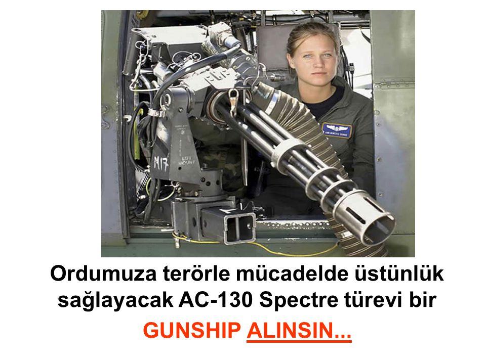 Ordumuza terörle mücadelde üstünlük sağlayacak AC-130 Spectre türevi bir GUNSHIP ALINSIN...