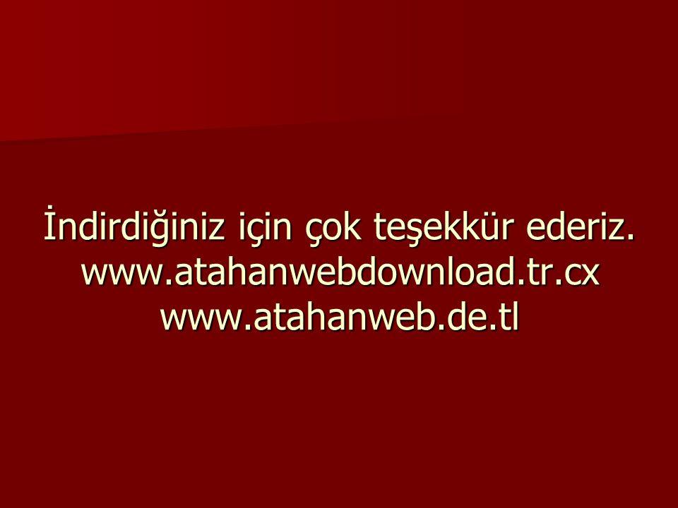 İndirdiğiniz için çok teşekkür ederiz. www. atahanwebdownload. tr