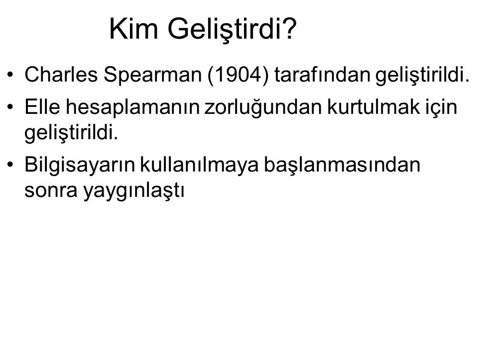 Kim Geliştirdi Charles Spearman (1904) tarafından geliştirildi.