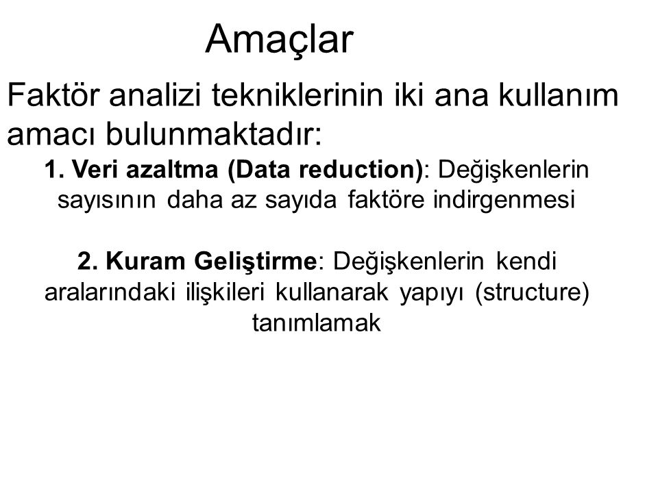 Amaçlar Faktör analizi tekniklerinin iki ana kullanım amacı bulunmaktadır: