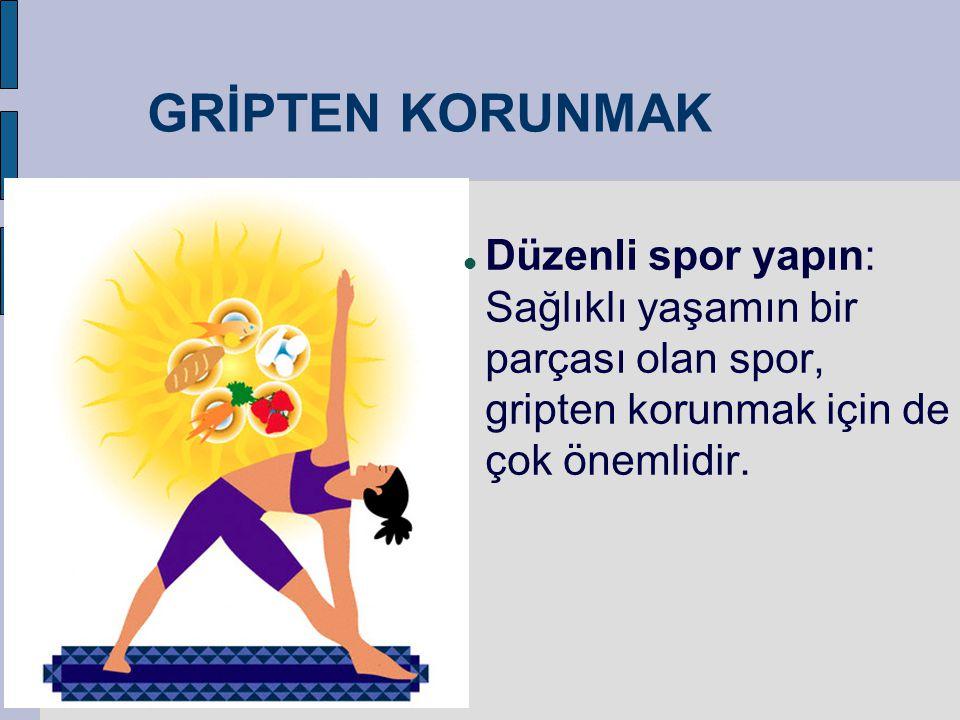 GRİPTEN KORUNMAK Düzenli spor yapın: Sağlıklı yaşamın bir parçası olan spor, gripten korunmak için de çok önemlidir.