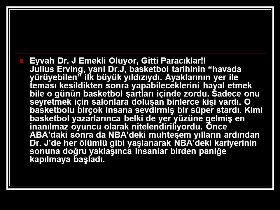Eyvah Dr. J Emekli Oluyor, Gitti Paracıklar. Julius Erving, yani Dr