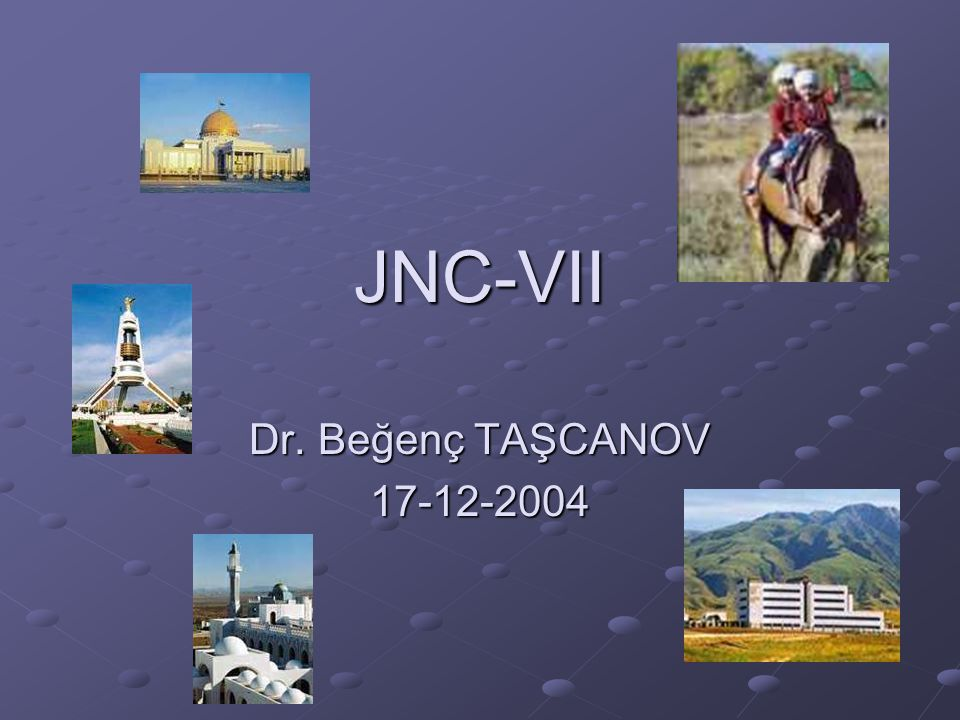 JNC-VII Dr. Beğenç TAŞCANOV 17-12-2004