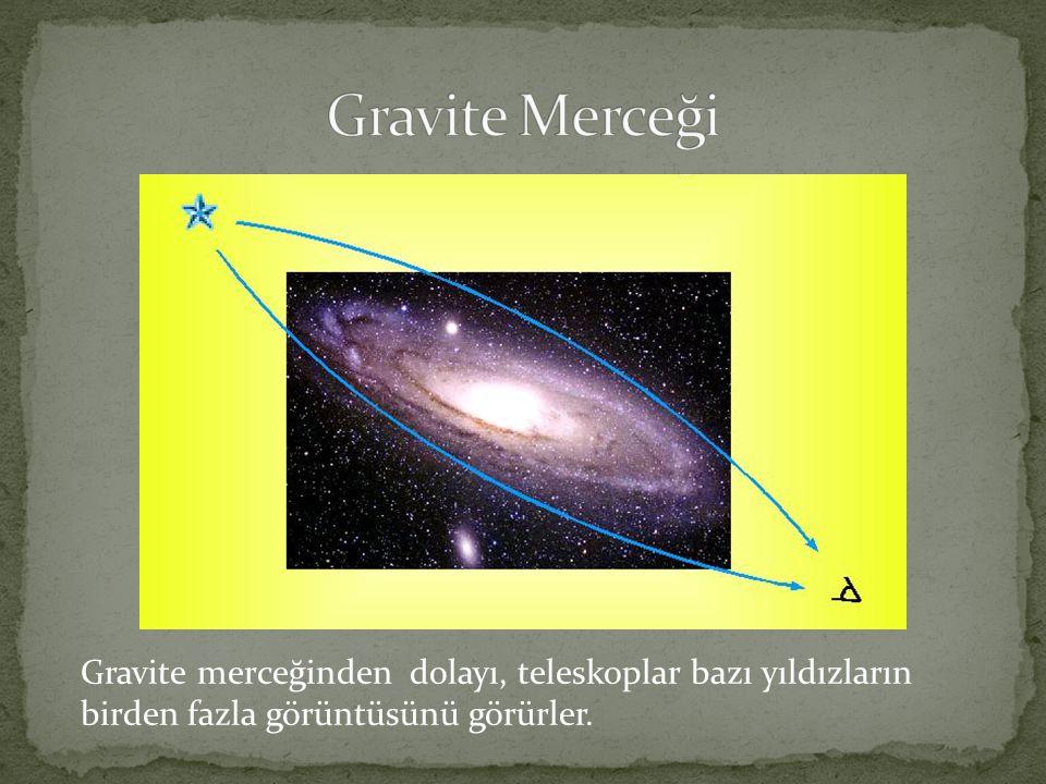 Gravite Merceği Gravite merceğinden dolayı, teleskoplar bazı yıldızların birden fazla görüntüsünü görürler.
