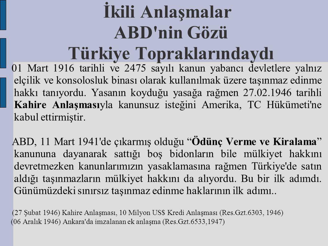İkili Anlaşmalar ABD nin Gözü Türkiye Topraklarındaydı