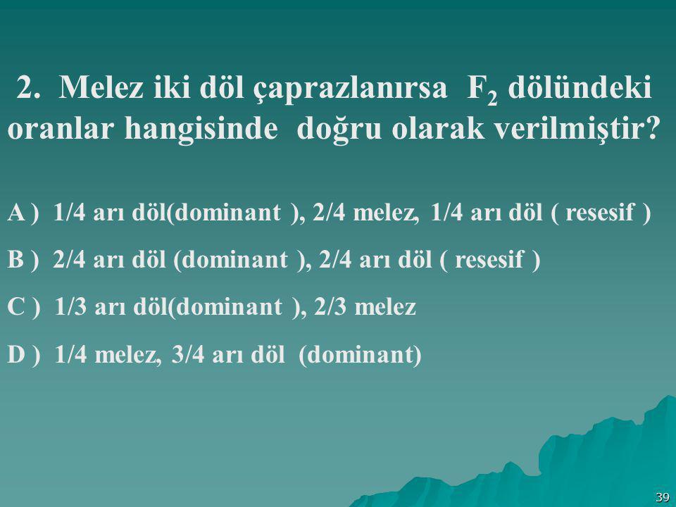 A ) 1/4 arı döl(dominant ), 2/4 melez, 1/4 arı döl ( resesif )