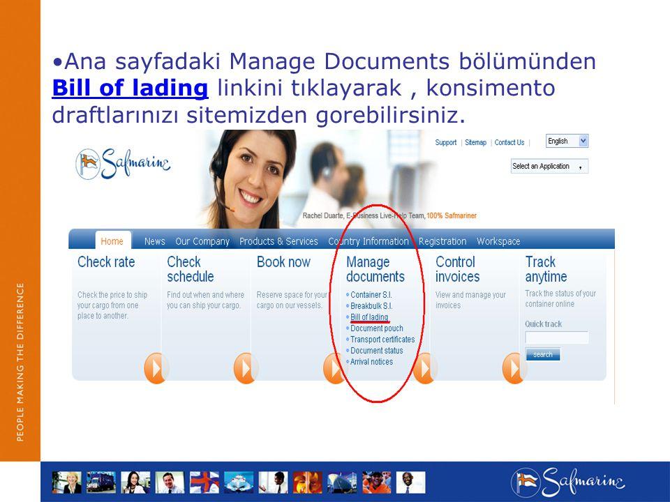 Ana sayfadaki Manage Documents bölümünden Bill of lading linkini tıklayarak , konsimento draftlarınızı sitemizden gorebilirsiniz.