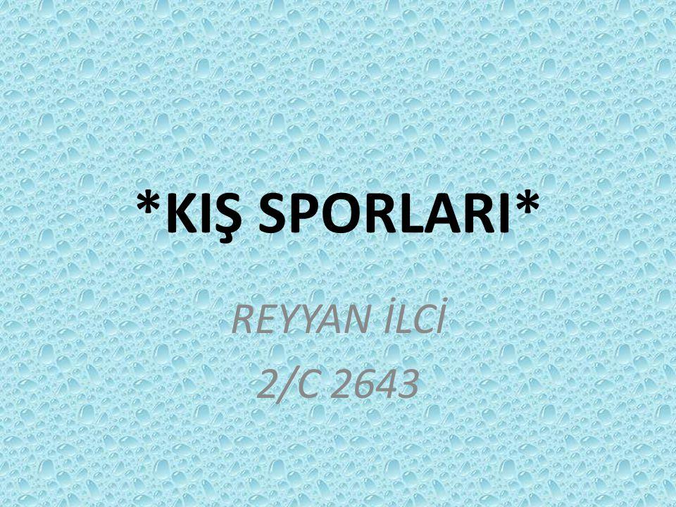 *KIŞ SPORLARI* REYYAN İLCİ 2/C 2643