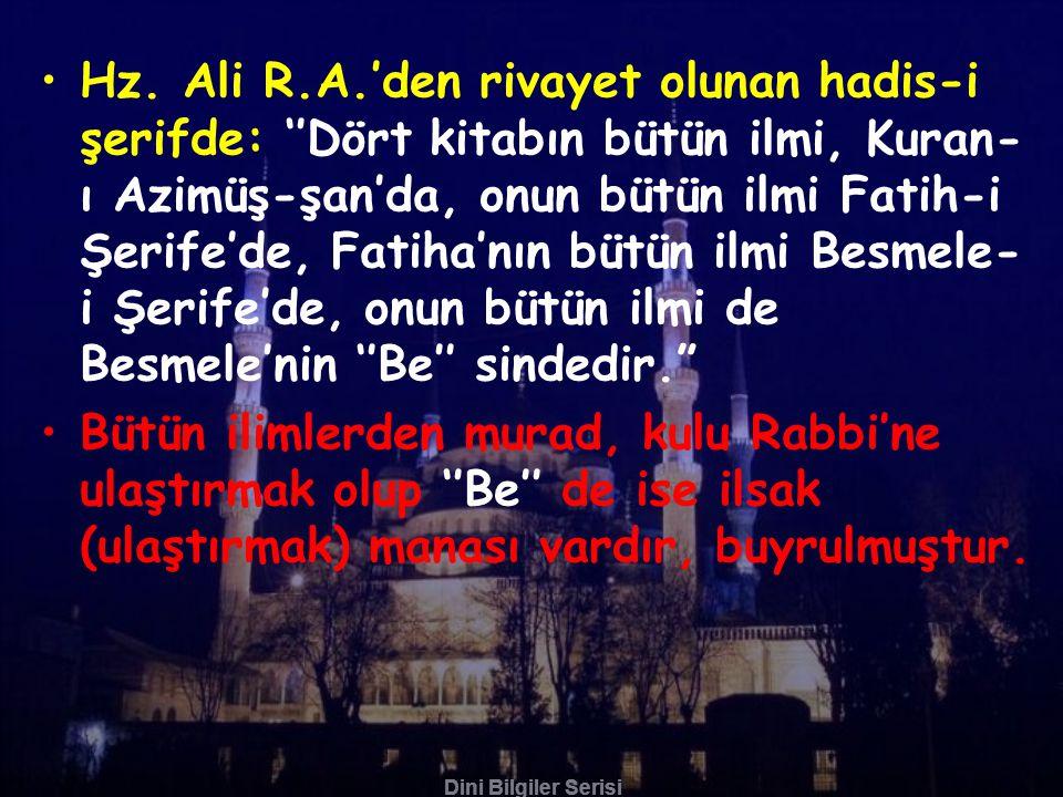 Hz. Ali R.A.'den rivayet olunan hadis-i şerifde: ''Dört kitabın bütün ilmi, Kuran-ı Azimüş-şan'da, onun bütün ilmi Fatih-i Şerife'de, Fatiha'nın bütün ilmi Besmele-i Şerife'de, onun bütün ilmi de Besmele'nin ''Be'' sindedir.