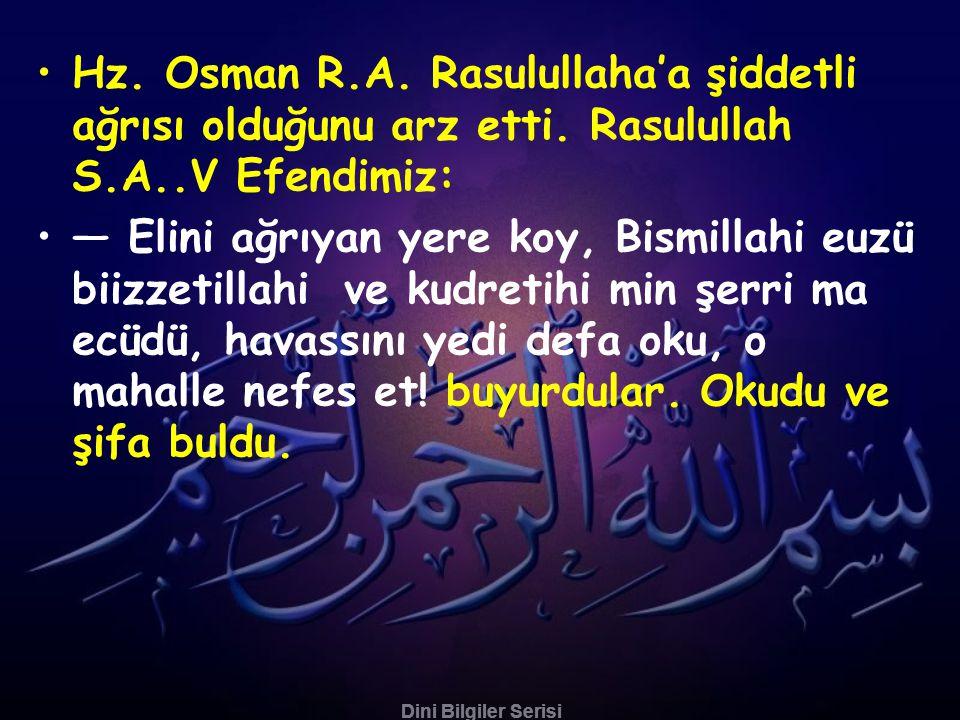 Hz. Osman R. A. Rasulullaha'a şiddetli ağrısı olduğunu arz etti
