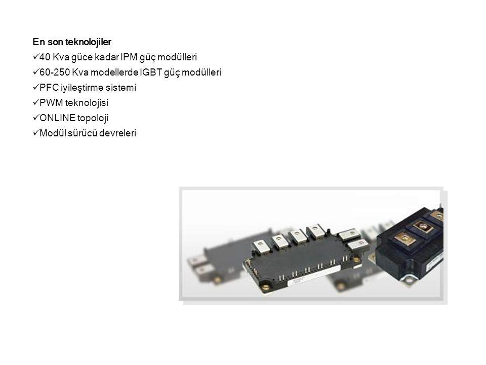 En son teknolojiler 40 Kva güce kadar IPM güç modülleri. 60-250 Kva modellerde IGBT güç modülleri.
