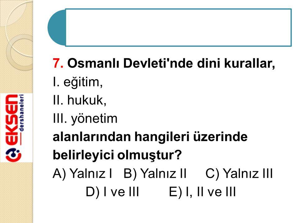 7. Osmanlı Devleti nde dini kurallar, I. eğitim, II. hukuk, III