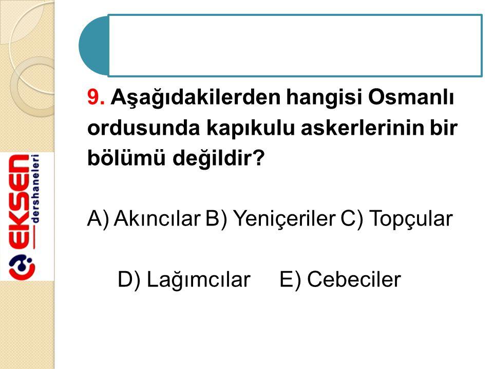 9. Aşağıdakilerden hangisi Osmanlı