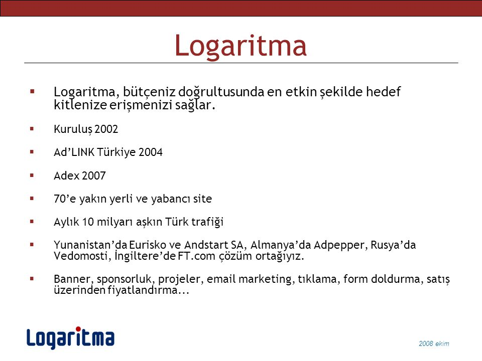 Logaritma Logaritma, bütçeniz doğrultusunda en etkin şekilde hedef kitlenize erişmenizi sağlar. Kuruluş 2002.