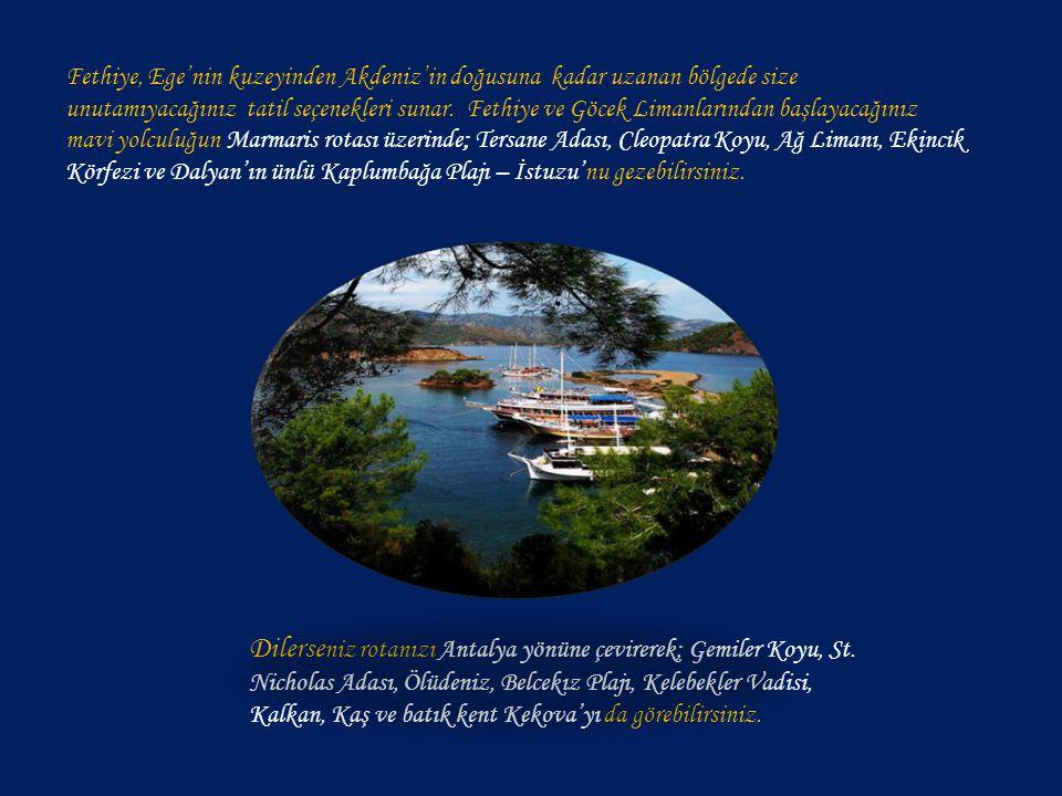 Fethiye, Ege'nin kuzeyinden Akdeniz'in doğusuna kadar uzanan bölgede size unutamıyacağınız tatil seçenekleri sunar. Fethiye ve Göcek Limanlarından başlayacağınız mavi yolculuğun Marmaris rotası üzerinde; Tersane Adası, Cleopatra Koyu, Ağ Limanı, Ekincik Körfezi ve Dalyan'ın ünlü Kaplumbağa Plajı – İstuzu'nu gezebilirsiniz.